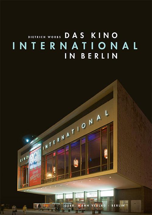 Ort von guter Architektur und viel DDR-Geschichte: das Kino International in Berlin (Bild: Reimer-Mann-Verlag)